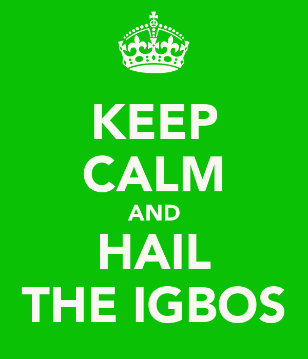 KEEP CALM AND HAIL THE IGBOS