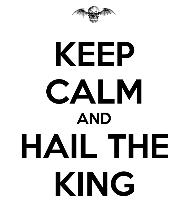KEEP CALM AND HAIL THE KING