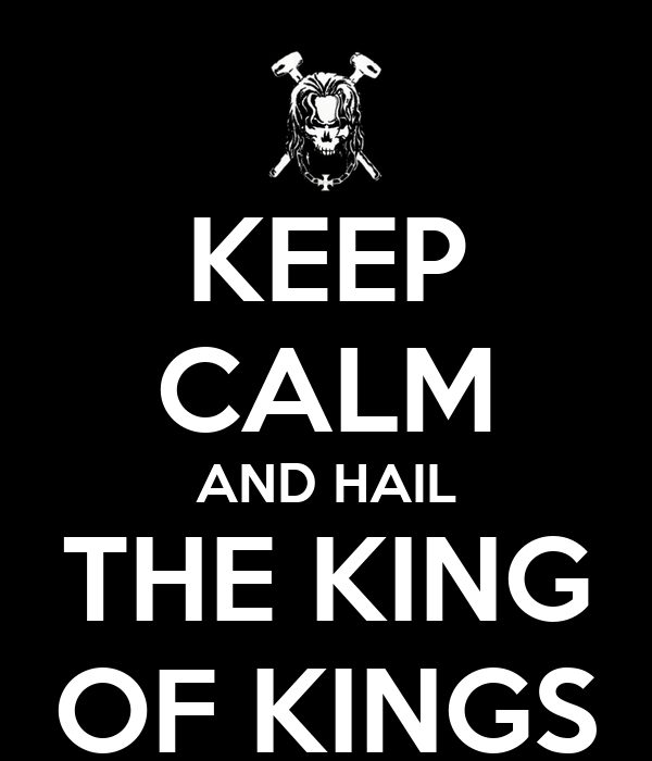 KEEP CALM AND HAIL THE KING OF KINGS