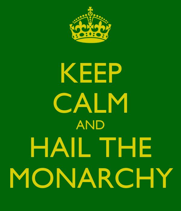 KEEP CALM AND HAIL THE MONARCHY
