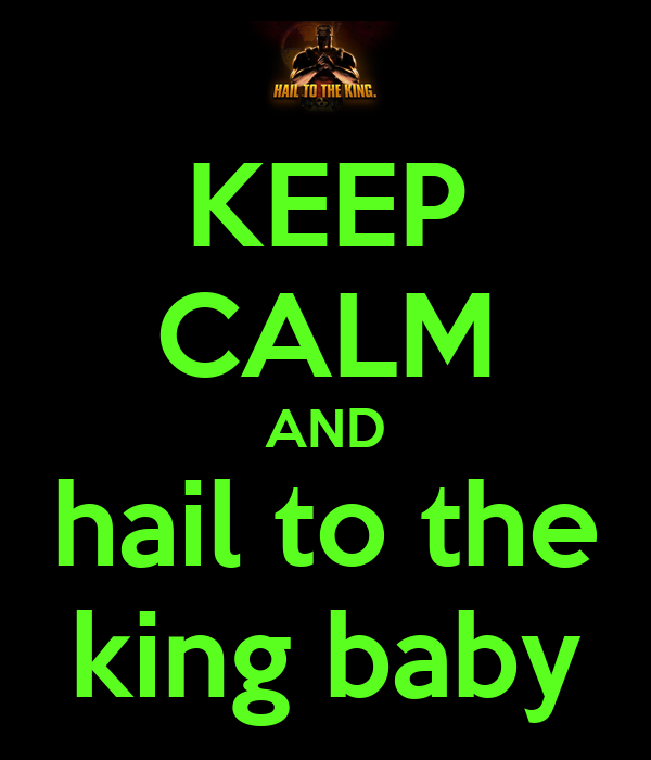 KEEP CALM AND hail to the king baby