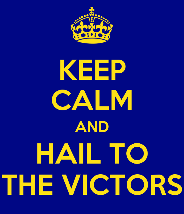 KEEP CALM AND HAIL TO THE VICTORS