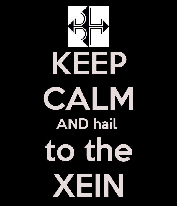 KEEP CALM AND hail  to the XEIN