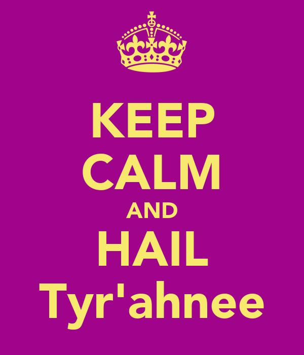 KEEP CALM AND HAIL Tyr'ahnee