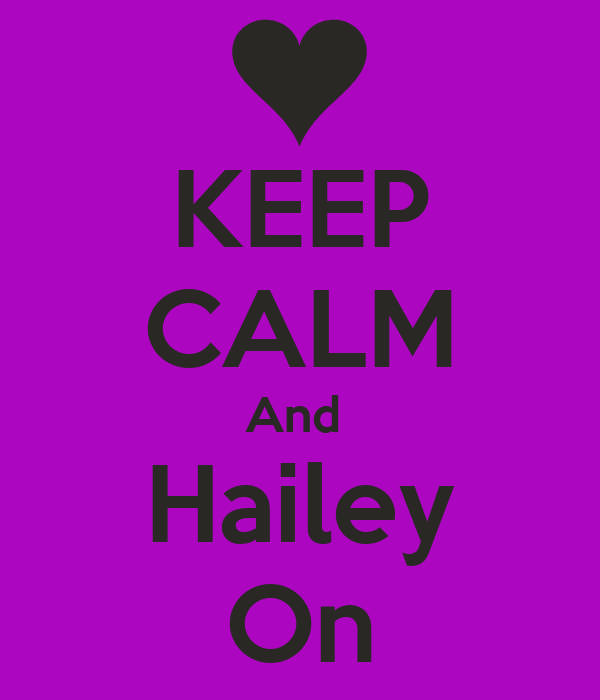 KEEP CALM And  Hailey On