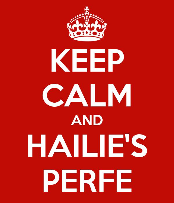 KEEP CALM AND HAILIE'S PERFE