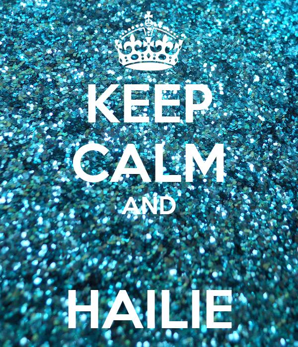 KEEP CALM AND  HAILIE