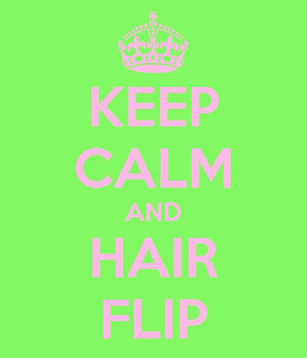 KEEP CALM AND HAIR FLIP