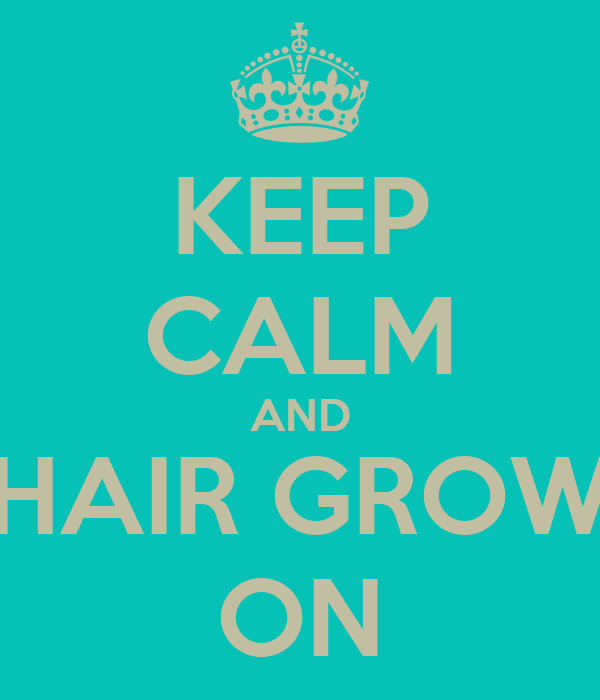 KEEP CALM AND HAIR GROW ON