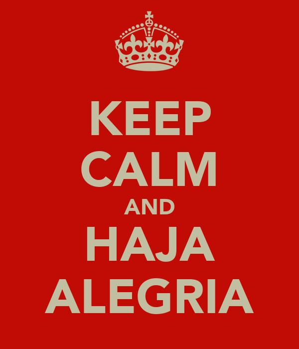 KEEP CALM AND HAJA ALEGRIA