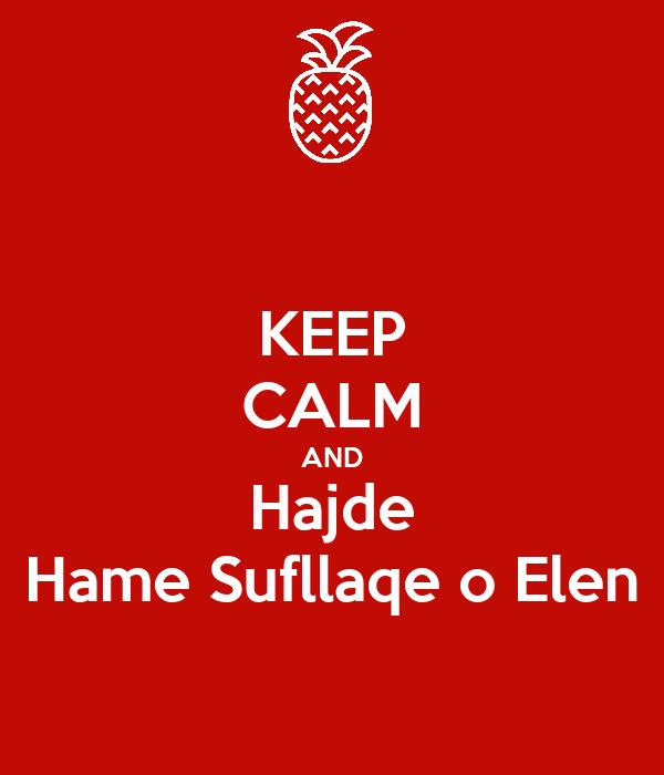 KEEP CALM AND Hajde Hame Sufllaqe o Elen