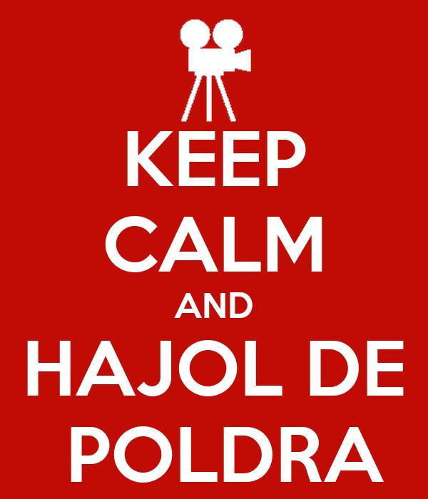 KEEP CALM AND HAJOL DE  POLDRA