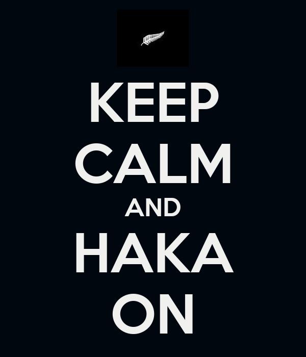 KEEP CALM AND HAKA ON