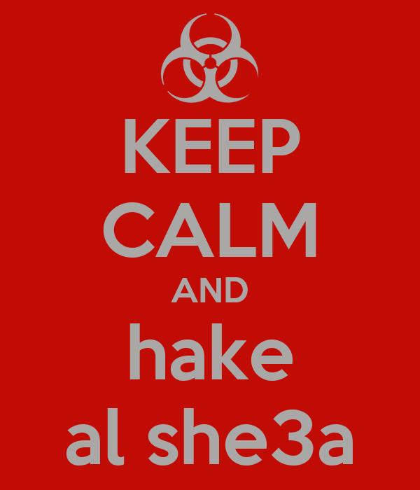 KEEP CALM AND hake al she3a