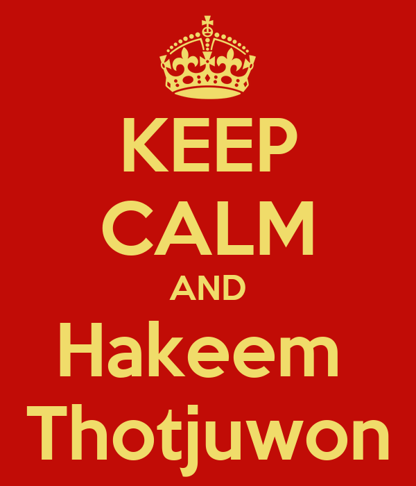 KEEP CALM AND Hakeem  Thotjuwon