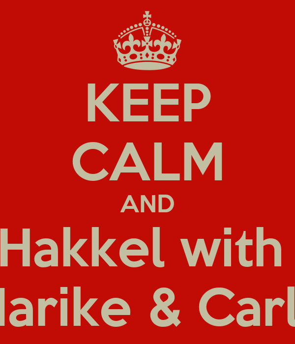 KEEP CALM AND Hakkel with  Marike & Carlo