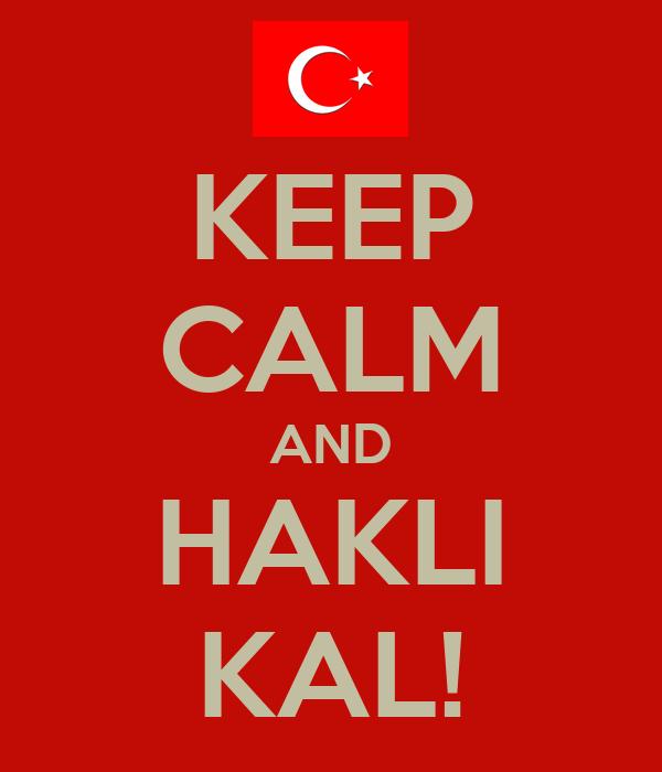 KEEP CALM AND HAKLI KAL!