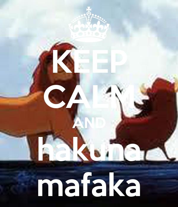 KEEP CALM AND hakuna mafaka