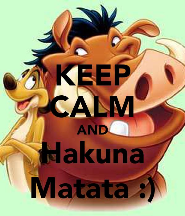 KEEP CALM AND Hakuna Matata :)