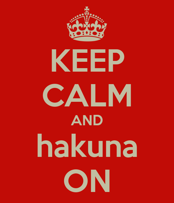 KEEP CALM AND hakuna ON