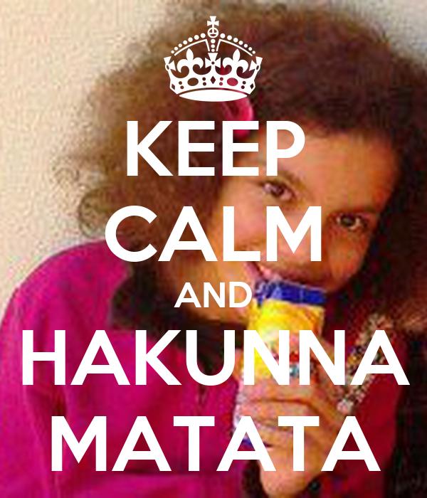 KEEP CALM AND HAKUNNA MATATA