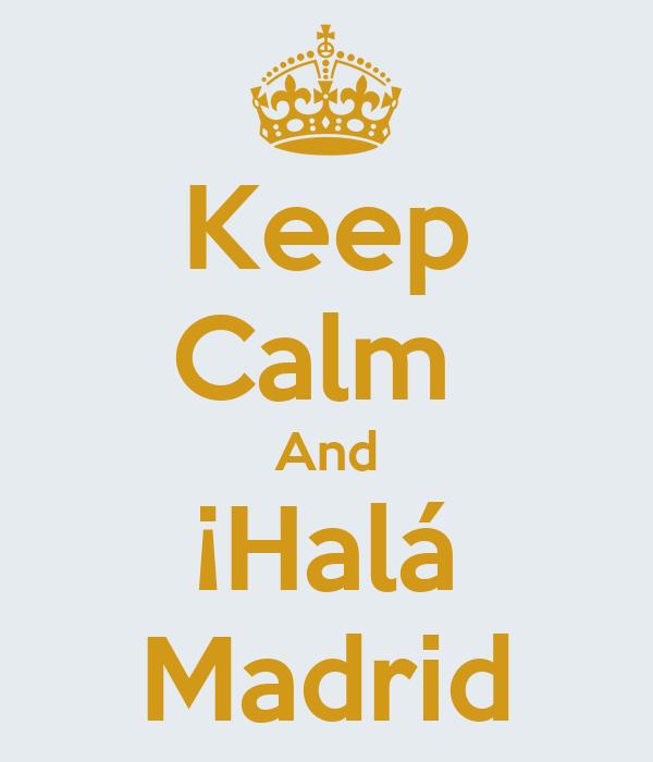 Keep Calm  And ¡Halá Madrid