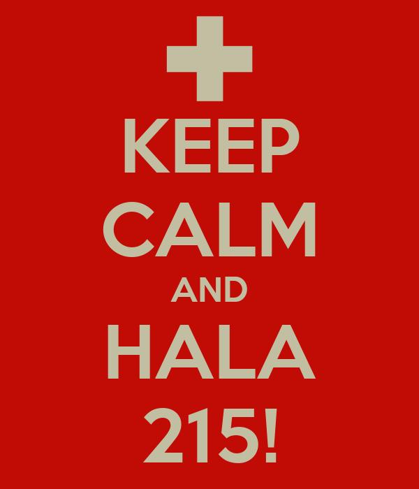 KEEP CALM AND HALA 215!
