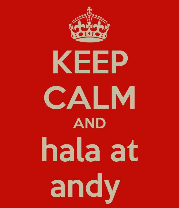KEEP CALM AND hala at andy