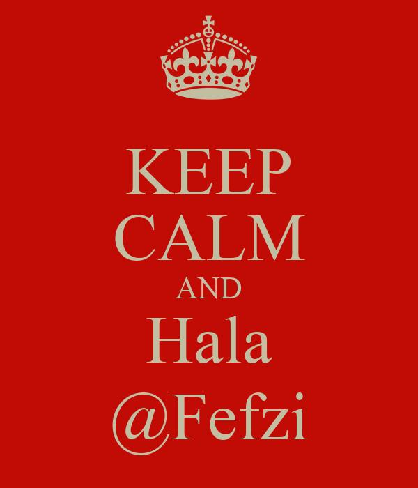 KEEP CALM AND Hala @Fefzi