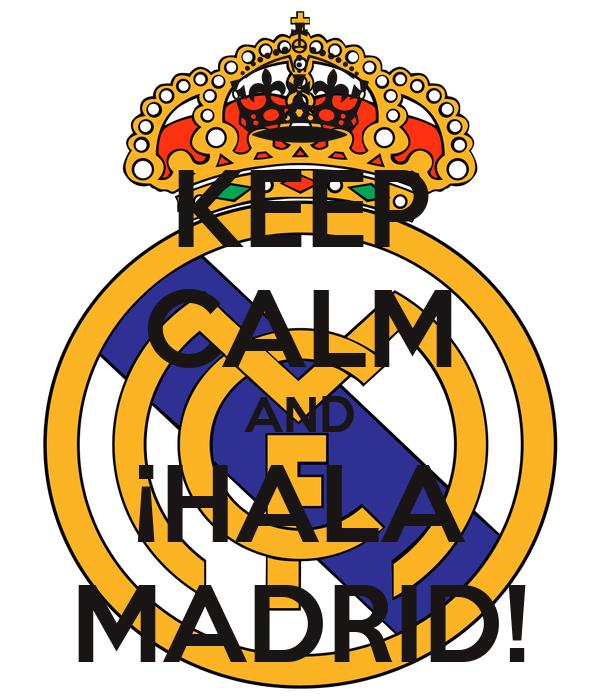 KEEP CALM AND ¡HALA MADRID!