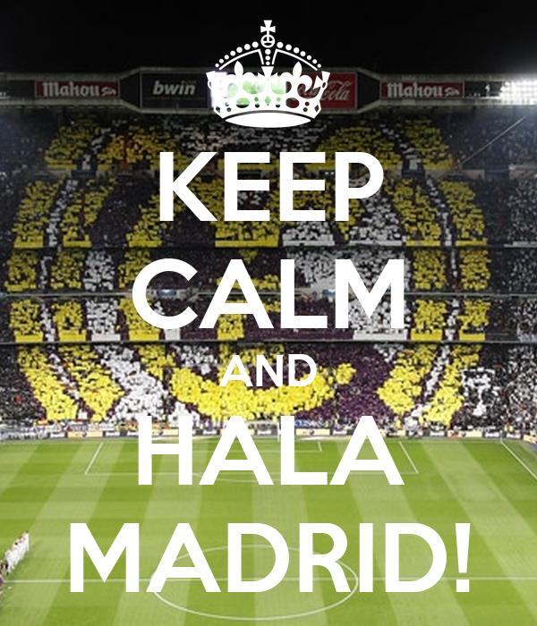 KEEP CALM AND HALA MADRID!