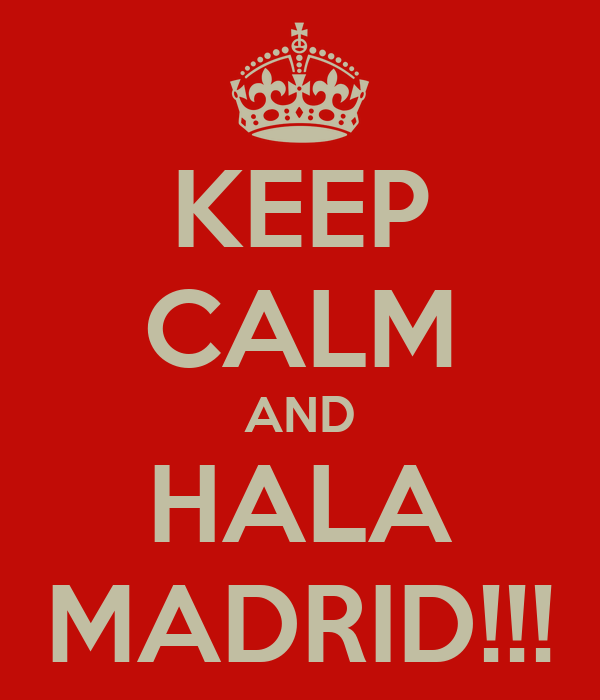 KEEP CALM AND HALA MADRID!!!