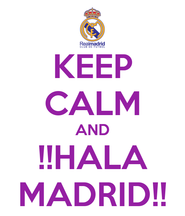 KEEP CALM AND !!HALA MADRID!!