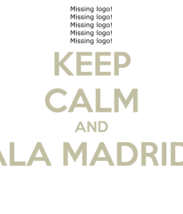 KEEP CALM AND HALA MADRID!!!!