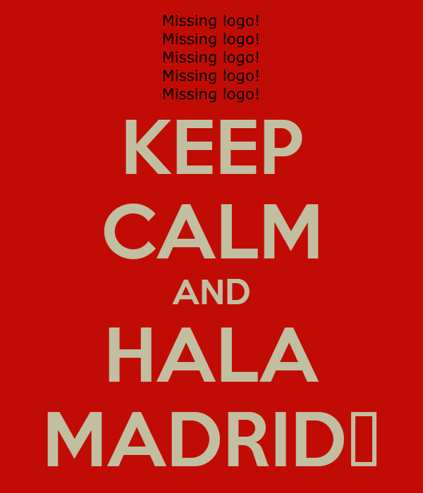 KEEP CALM AND HALA MADRID♥