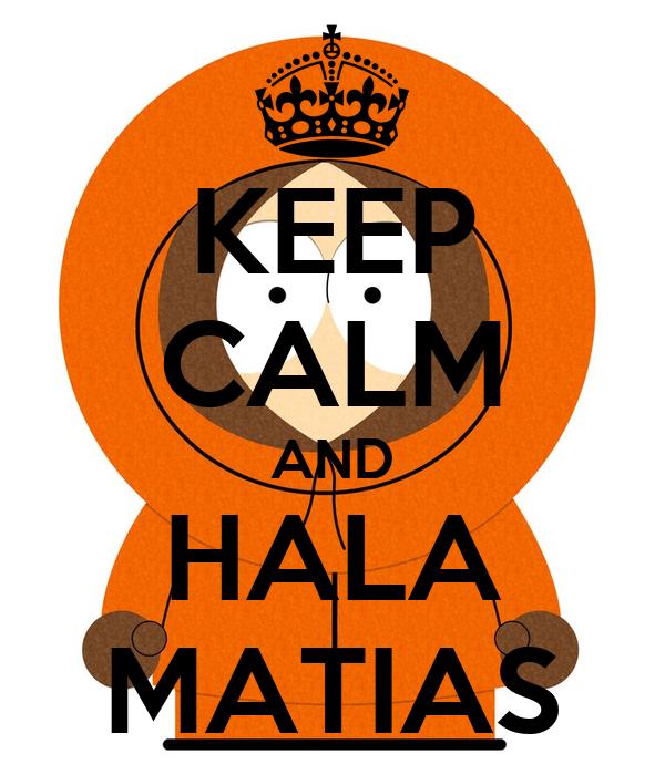 KEEP CALM AND HALA MATIAS