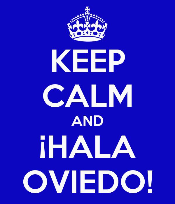 KEEP CALM AND ¡HALA OVIEDO!