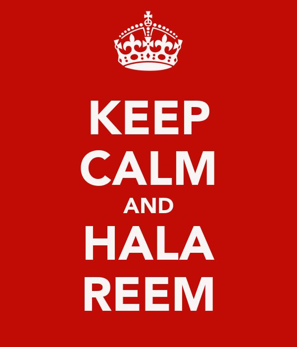 KEEP CALM AND HALA REEM