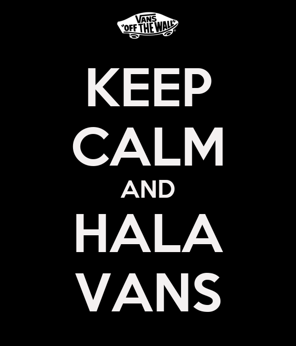 KEEP CALM AND HALA VANS