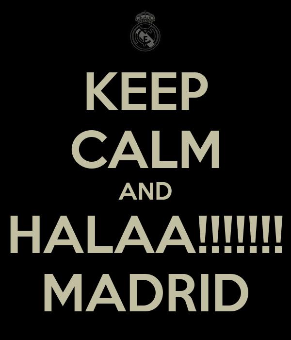 KEEP CALM AND HALAA!!!!!!! MADRID