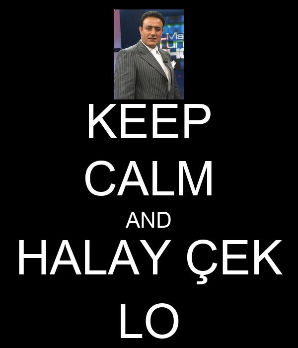 KEEP CALM AND HALAY ÇEK LO