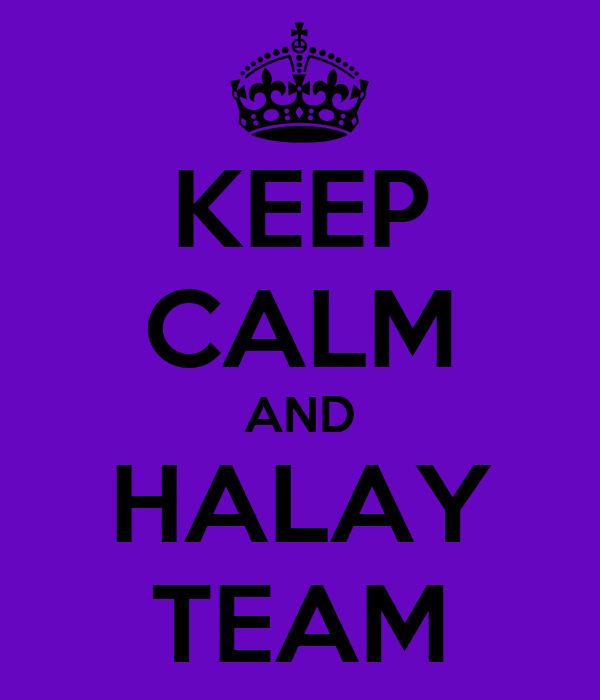 KEEP CALM AND HALAY TEAM