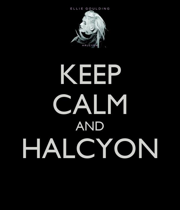 KEEP CALM AND HALCYON