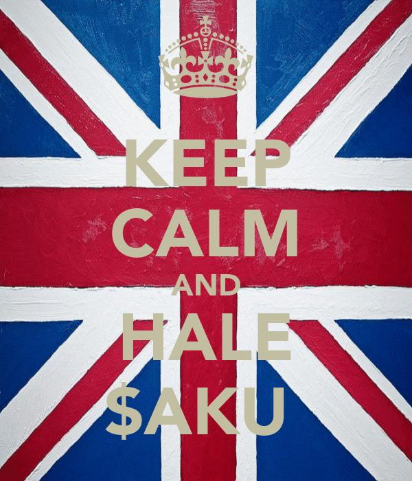 KEEP CALM AND HALE $AKU