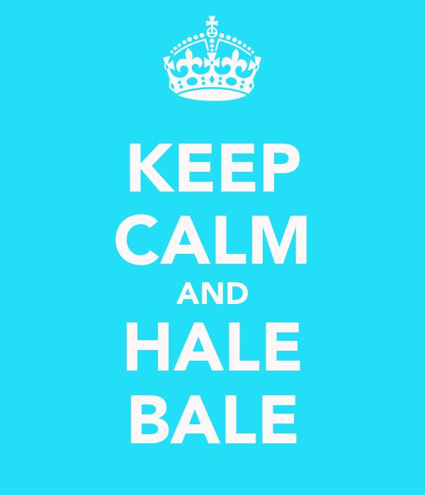 KEEP CALM AND HALE BALE