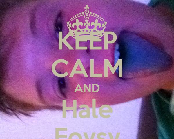 KEEP CALM AND Hale Foysy