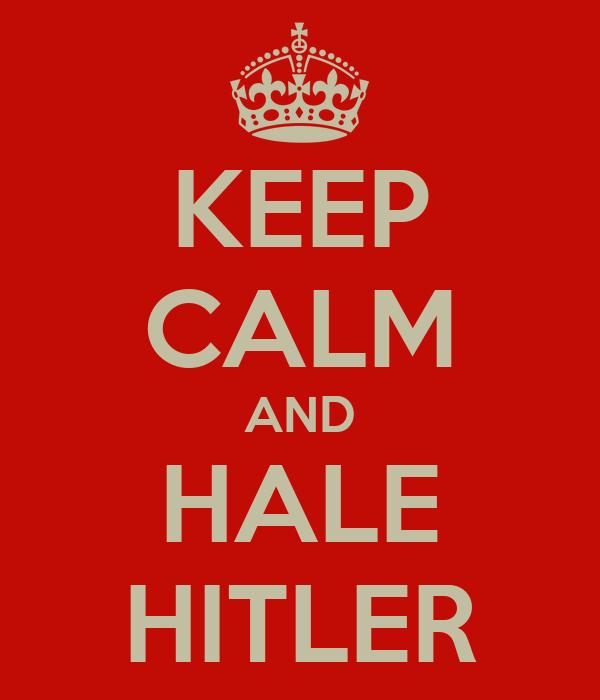 KEEP CALM AND HALE HITLER