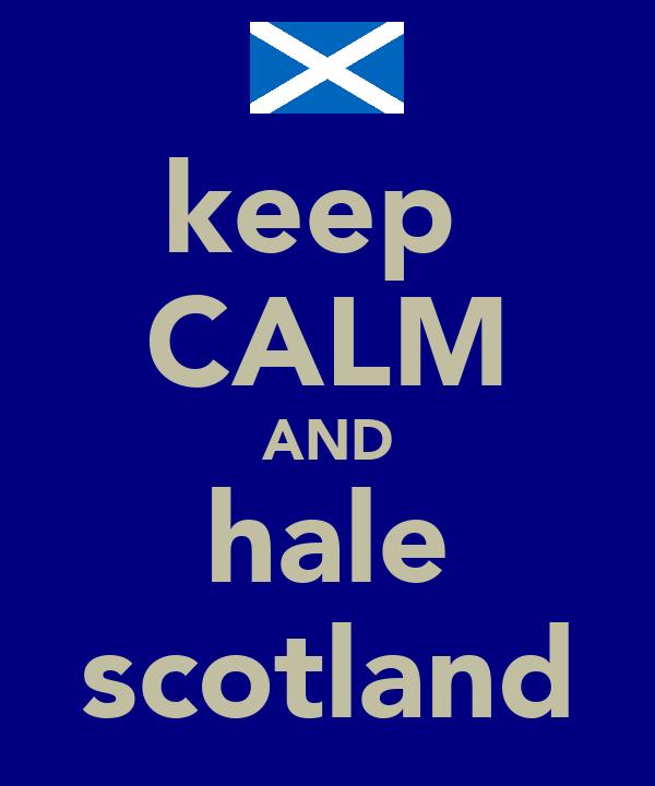 keep  CALM AND hale scotland