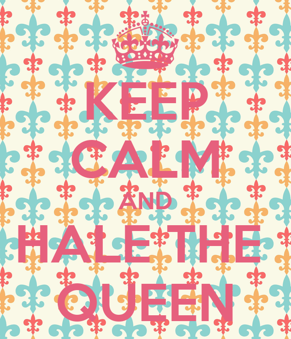 KEEP CALM AND HALE THE  QUEEN