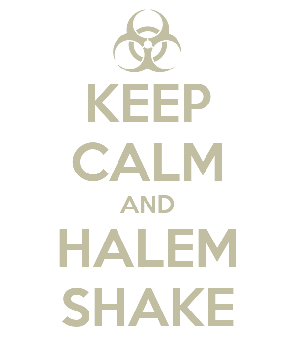 KEEP CALM AND HALEM SHAKE